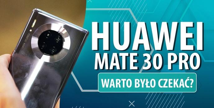 Huawei Mate 30 Pro w Polsce! Warto było czekać?