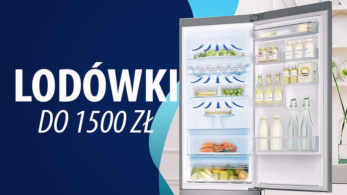 Solidne lodówki do 1500 zł | TOP 10 |