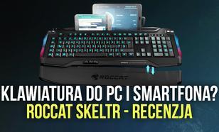 Klawiatura do PC i Smartfona?! Roccat Skeltr - Recenzja