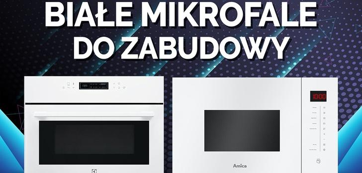 Białe kuchenki mikrofalowe do zabudowy  TOP 7 