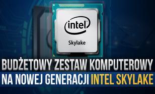 Budżetowy Zestaw Komputerowy Na Nowej Generacji Intel Skylake!