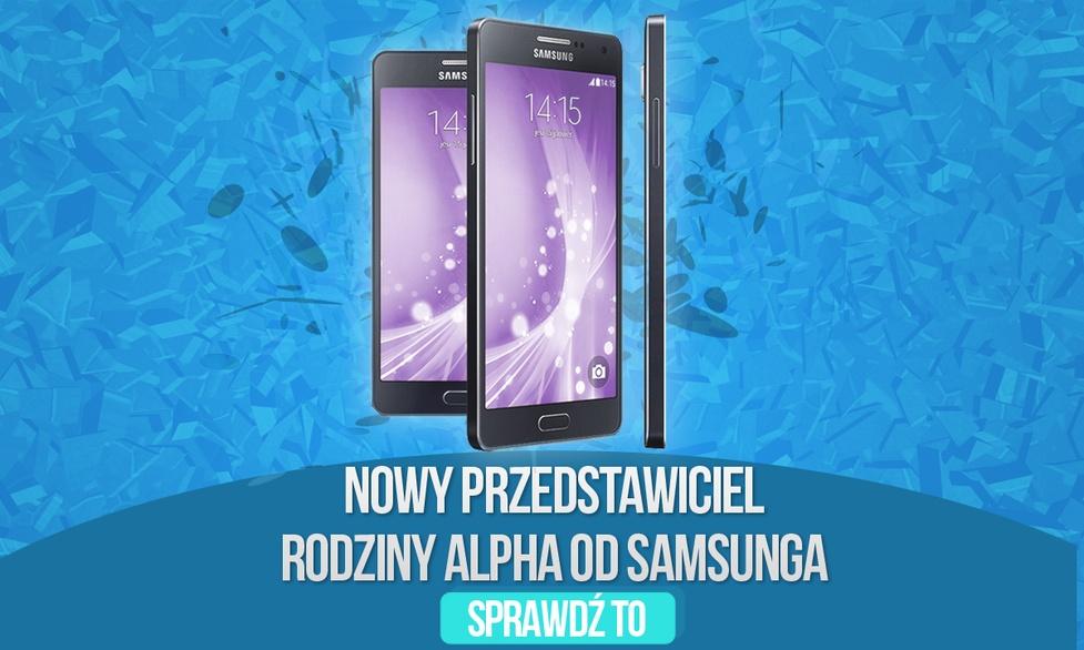 Nowy Przedstawiciel Rodziny Alpha od Samsunga