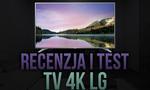 Recenzja i Test TV 4K LG 55UH6507