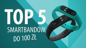 TOP 5 Smartbandów do 100 zł