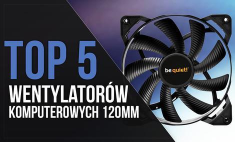 TOP 5 Wentylatorów Komputerowych 120mm