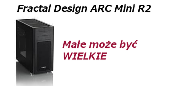 Mały ale byk Fractal Design ARC Mini R2 - test