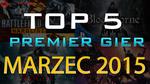TOP 5 Premier Gier - Marzec 2015