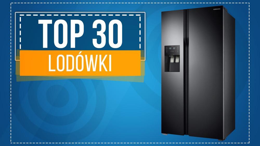 TOP 30 Lodówek - Wybieramy Najkorzystniejszą Ofertę Spośród Dostępnych na Rynku!