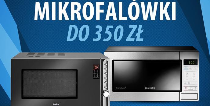 Jaka mikrofalówka do 350 zł? | TOP 4 |