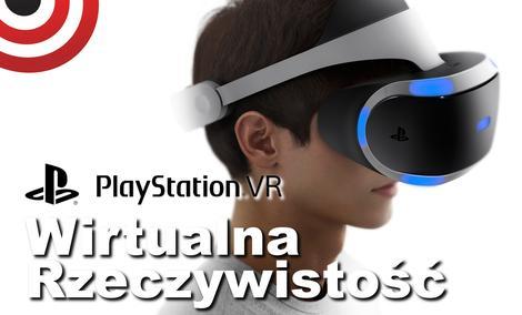 Sony PlayStation VR - Wszystko o Okularach VR