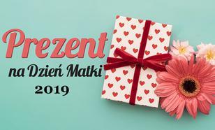 Prezent dla mamy - Sprawdzamy, co kupić mamie na Dzień Matki 2019