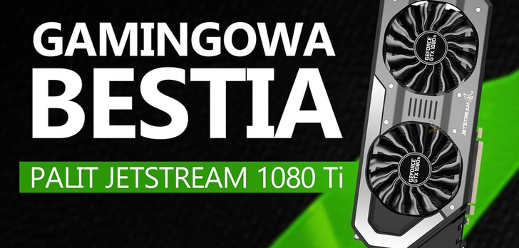Gamingowa Bestia - Recenzja Karty Graficznej Palit JetStream 1080 Ti
