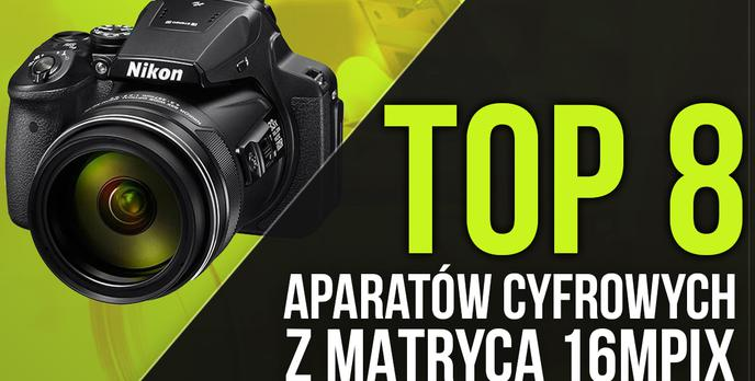 TOP 8 Aparatów Cyfrowych - Poznaj Możliwości Niezawodnej 16 Mpix Matrycy