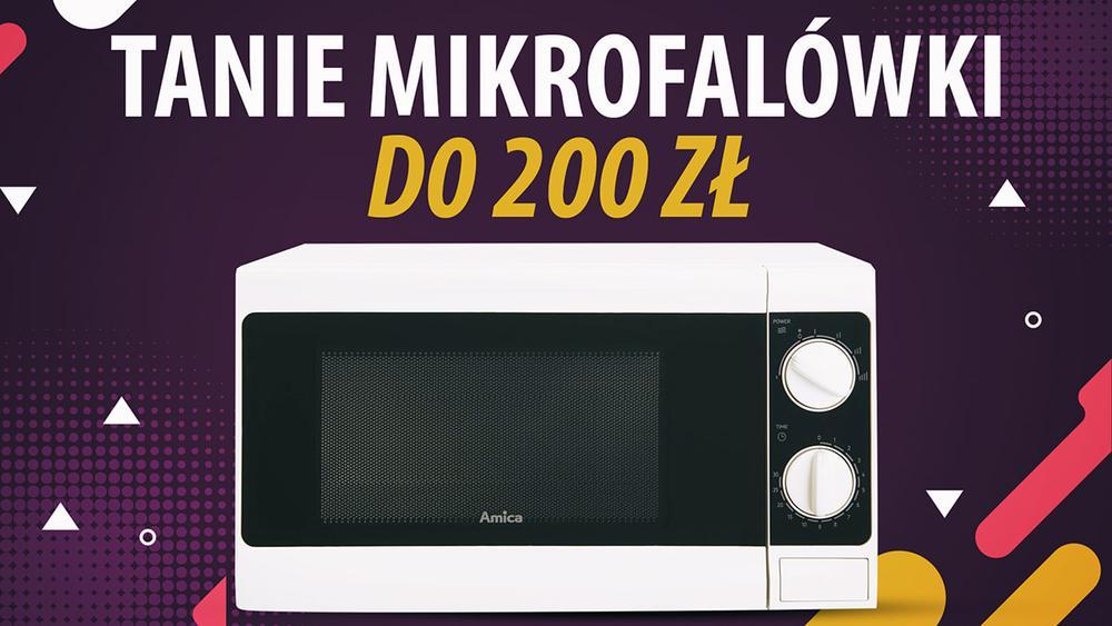 Jaka tania mikrofalówka do 200 zł?   TOP 3  