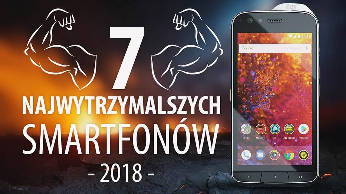 Najmocniejsze i najwytrzymalsze smartfony w 2018 roku