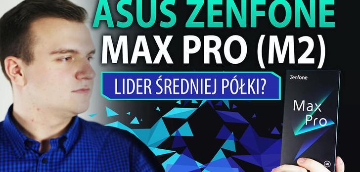 Recenzujemy Asusa Zenfone Max Pro (M2) - pogromcę Xiaomi?