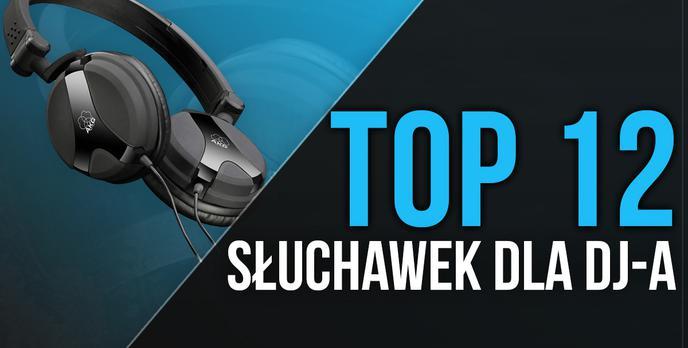 TOP 12 Słuchawek Dla DJ-a - Wybieramy Najlepszy Sprzęt Dla Profesjonalistów