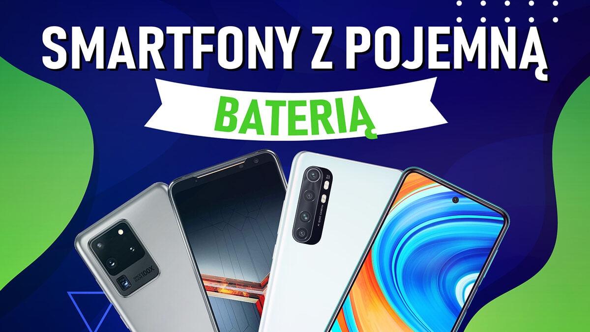 Jaki smartfon z pojemną baterią? [Czerwiec 2020]