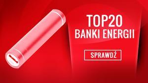 Klasyfikacja Banków Energii - Zobacz Ranking Specjalny TOP 20!