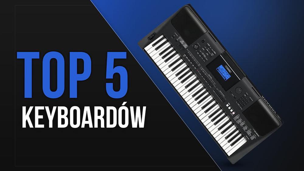 TOP 5 Keyboardów – Polecane elektroniczne instrumenty klawiszowe