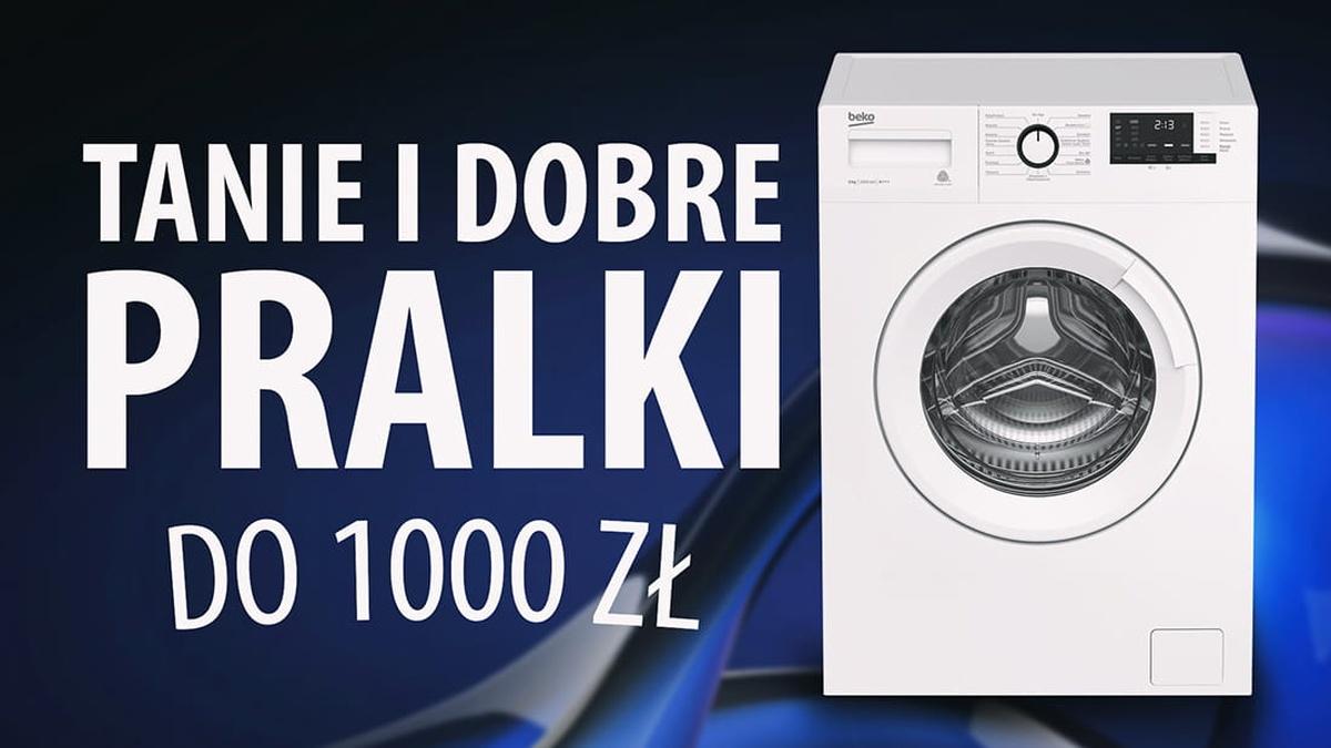 Pralki do 1000 zł - Solidne pralki w dobrej cenie | TOP 7 |