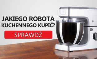 Jak Kupić Dobrego Robota Kuchennego? Najważniejsze Parametry