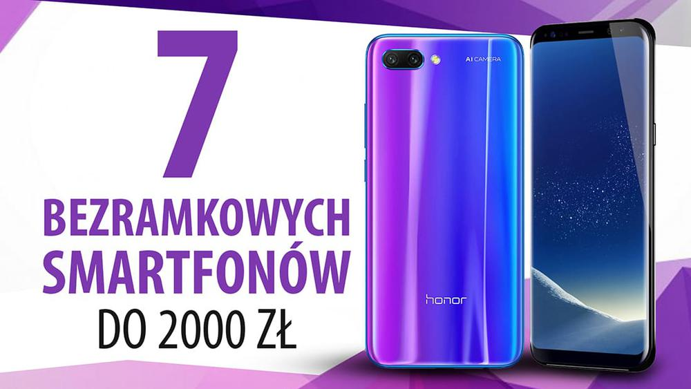 TOP 7 Smartfonów bezramkowych do 2000 zł