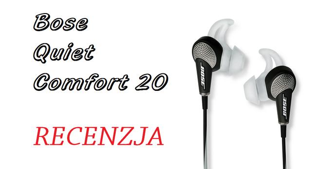 Bose Quiet Comfort 20 - małe, wielkie słuchawki douszne!