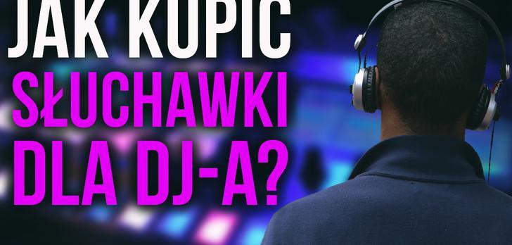 Słuchawki Dla DJ-a – Jak Kupować Żeby Wszystko Grało?