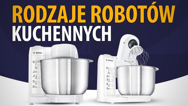Rodzaje robotów kuchennych - Jakie wyróżniamy i czym się różnią?