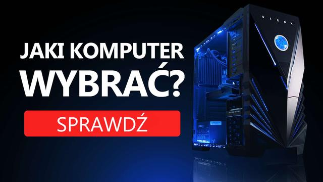 Jaki Komputer Wybrać? Propozycje na Listopad 2017
