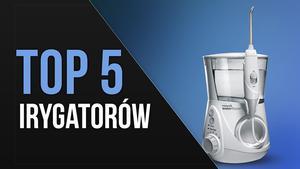 TOP 5 Irygatorów - Sposób na Skuteczną Higienę Jamy Ustnej