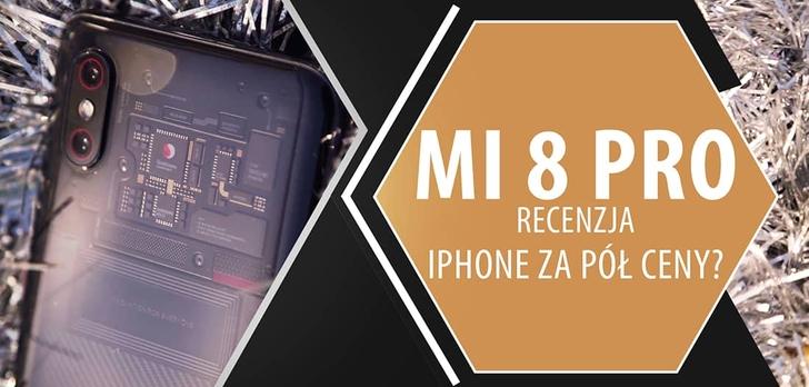 Recenzja Xiaomi Mi 8 Pro - co znaczy być Pro?