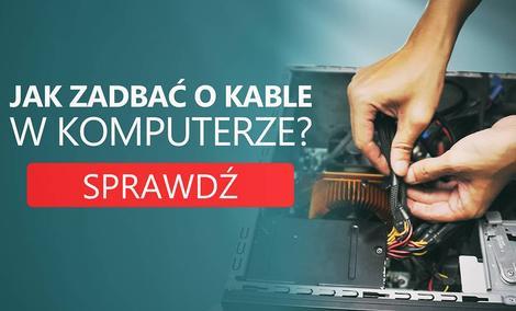 Poradnik Jak Zadbać o Kable w Komputerze