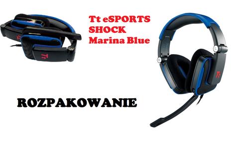 Tt eSPORTS by Thermaltake Shock Marina Blue - rozpakowanie niedrogich słuchawek dla graczy