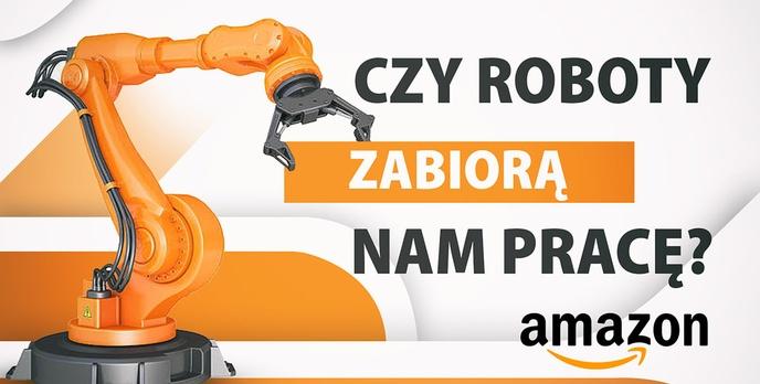 Czy roboty zabiorą nam pracę? Przypadek Amazonu jest dobitny