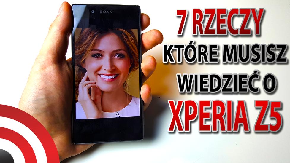 Sony Xperia Z5 - 7 Rzeczy, Które Musisz Wiedzieć o Tym Smartfonie