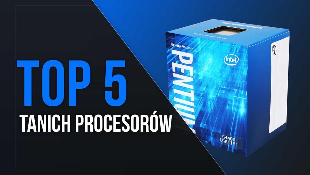 TOP 5 Tanich Procesorów do Budżetowych PC