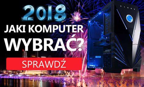 Jaki Komputer Wybrać? Propozycje na Styczeń 2018