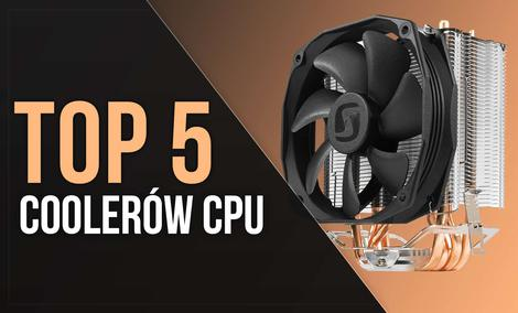TOP 5 Coolerów CPU – Pracuj i Graj Na Chłodno