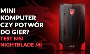 Mini Komputer czy Potwór do Gier? Test MSI Nightblade MI