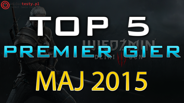 TOP 5 Premier Gier - Maj 2015 - Wiedźmin 3, Wolfenstein i Project CARS