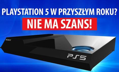 PlayStation 5 w przyszłym roku? Nie ma szans! W 2019? Nie sądzę