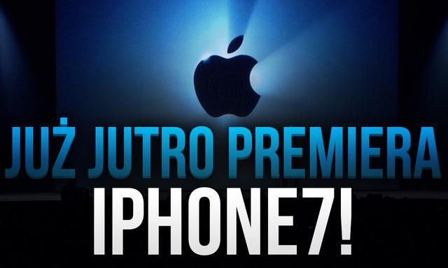 iPhone 7 – Już Jutro Wielka Premiera!