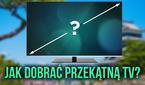 Jak Dobrać Przekątną Ekranu Telewizora Pod Swoje Preferencje?