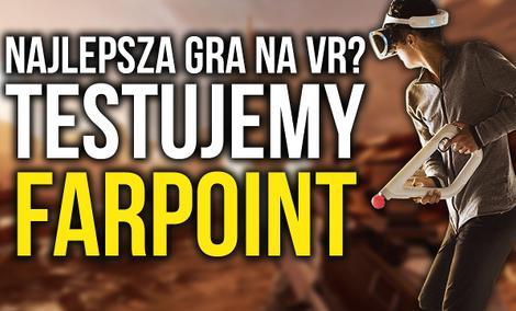 Najlepsza Gra na VR? Testujemy Farpoint