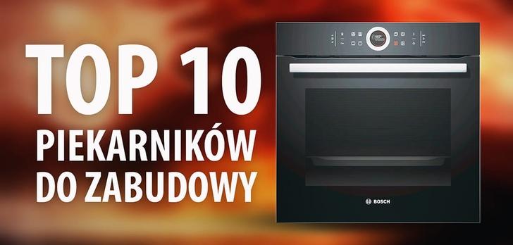 TOP 10 Piekarników do zabudowy, z którymi upieczesz pomysłowe dania