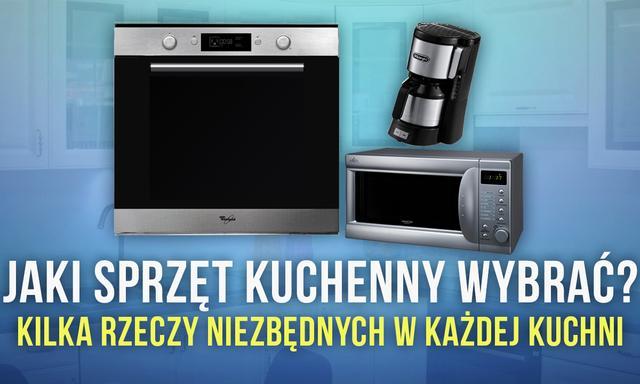 Jaki Sprzęt Kuchenny Wybrać - Kilka Rzeczy Niezbędnych w Każdej Kuchni