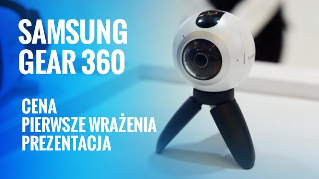 Samsung Gear 360 - Cena - Pierwsza wrażenia - Prezentacja