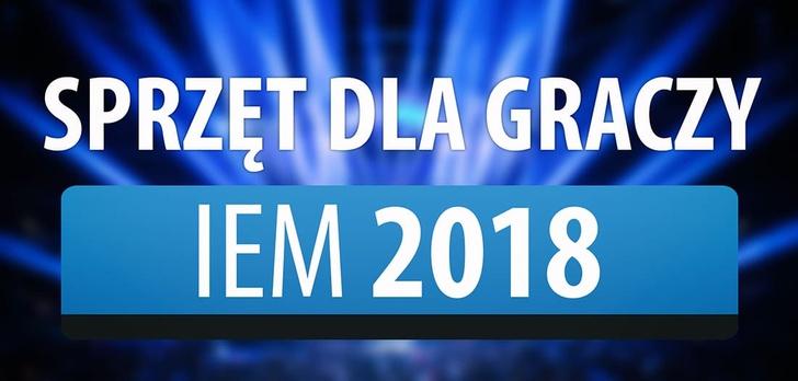 Sprzęt dla Graczy na Intel Extreme Masters 2018!